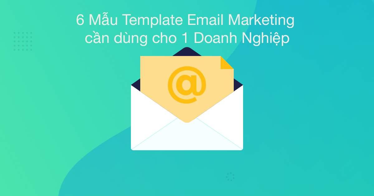 6 Mẫu Email Marketing cần dùng cho 1 Doanh Nghiệp