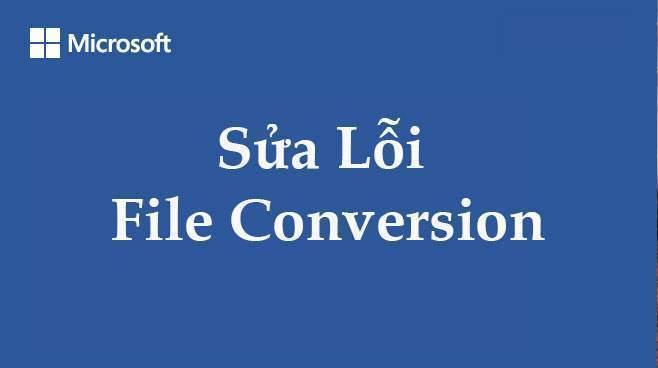 Sửa lỗi File Conversion trong Word