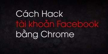 Hack tài khoản Facebook bằng Chrome 2020