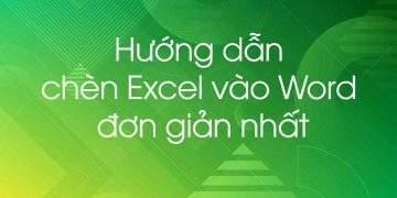 Hướng dẫn chèn Excel vào Word