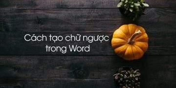Cách tạo chữ ngược trong Word