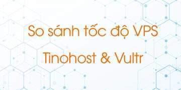 So sánh tốc độ VPS TinoHost và Vultr
