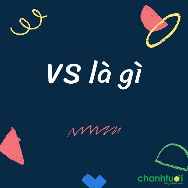 VS là gì? VS mang ý nghĩa gì và viết tắt của từ nào